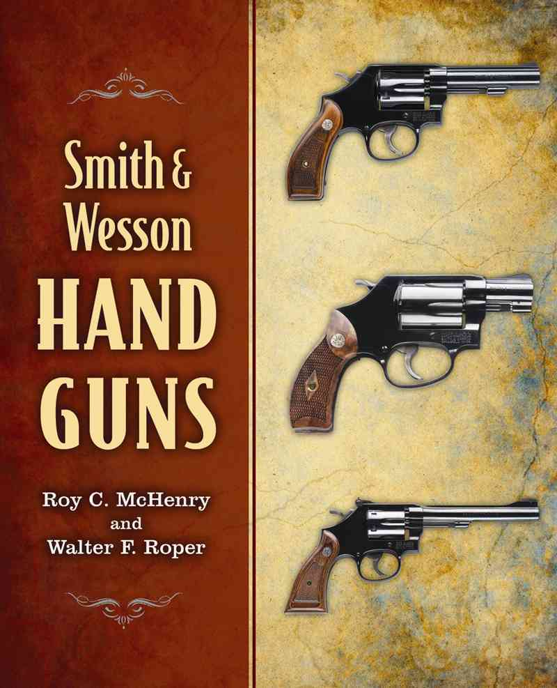 Smith & Wesson Hand Guns By McHenry, Roy C./ Roper, Walter F.